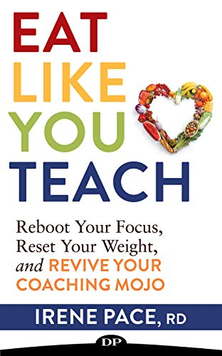 Eat Like You Teach: Reboot Your Focus, Reset Your Weight, and Revive Your Coaching Mojo