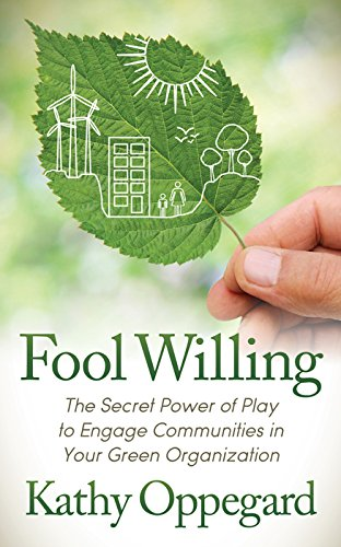 Fool Willing: The Secret Power of Play to Engage Communities in Your Green Organization