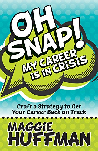 Oh Snap! My Career is in Crisis: Craft a Strategy to Get Your Career Back on Track