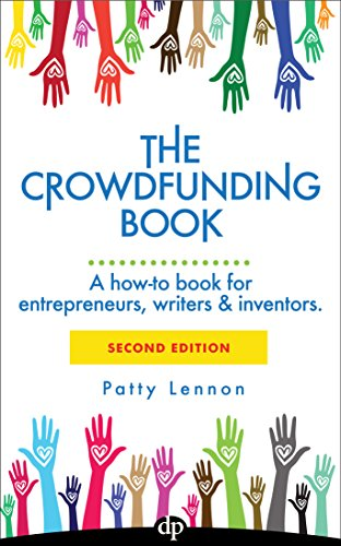 The Crowdfunding Book: A how-to book for entrepreneurs, writers & inventors.