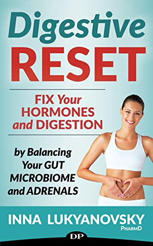 Digestive Reset: Fix Your Hormones and Digestion by Balancing Your Gut Microbiome and Adrenals