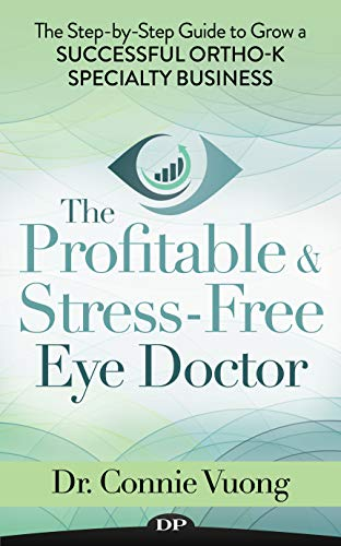 The Profitable & Stress-Free Eye Doctor: The Step-by-Step Guide to Grow a Successful Ortho-K Specialty Business