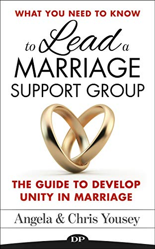 What You Need to Know to Lead a Marriage Support Group: The Guide to Develop Unity in Marriage
