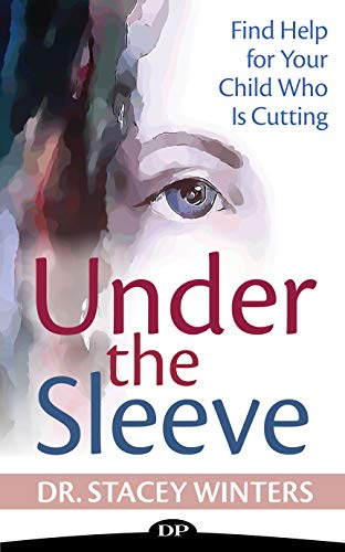 Under the Sleeve: Find Help for Your Child Who Is Cutting