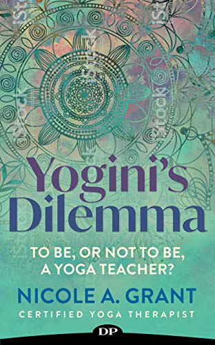 Yogini's Dilemma: To Be, or Not to Be, a Yoga Teacher?