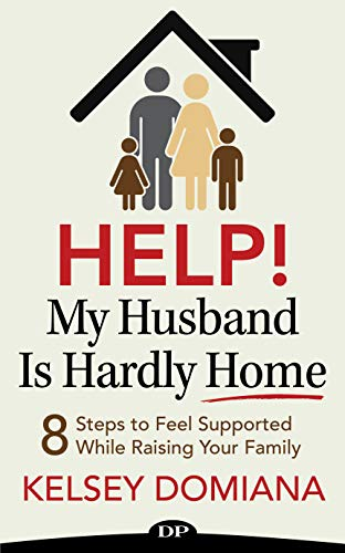 Help! My Husband Is Hardly Home: 8 Steps to Feel Supported While Raising Your Family