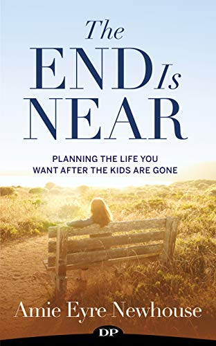 The End Is Near: Planning the Life You Want after the Kids Are Gone