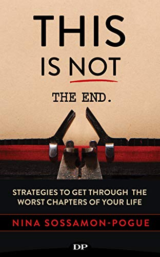 This Is Not 'The End': Strategies to Get Through the Worst Chapters of Your Life