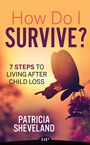 How Do I Survive?: 7 Steps to Living after Child Loss