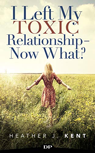 I Left My Toxic Relationship – Now What?: The Step-by-Step Guide to Starting over and Living on Your Own