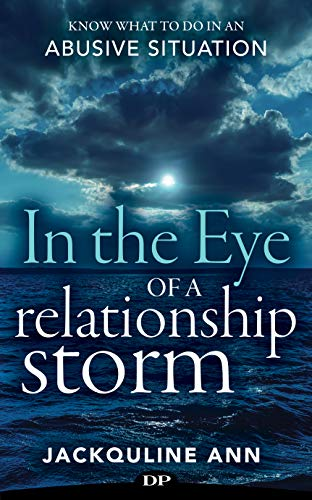 In the Eye of a Relationship Storm: Know What to Do in an Abusive Situation