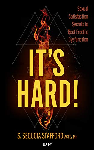 It's Hard!: Sexual Satisfaction Secrets to Beat Erectile Dysfunction