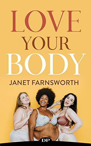 Love Your Body: The Ultimate Guide to Stop Making Your Body a Battleground