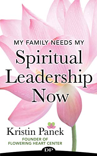 My Family Needs My Spiritual Leadership Now: The Guide to Being Your Family's Spiritual Support