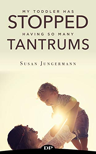 My Toddler Has Stopped Having so Many Tantrums: The Mother's Guide to Finding Joy in Parenting