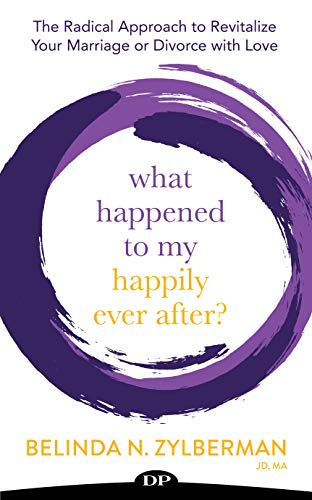What Happened to My Happily Ever After?: The Radical Approach to Revitalize Your Marriage or Divorce with Love