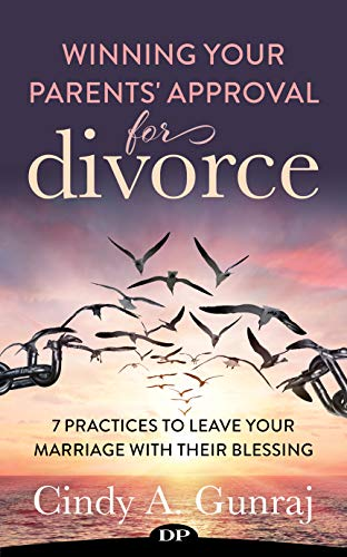 Winning Your Parents' Approval for Divorce: 7 Practices to Leave Your Marriage with Their Blessing
