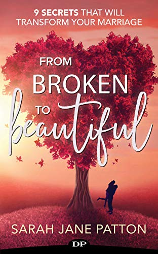 From Broken to Beautiful: 9 Secrets That Will Transform Your Marriage