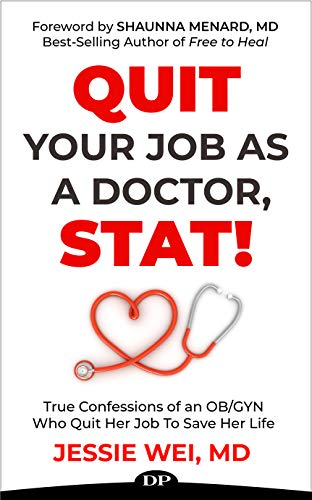 Quit Your Job As a Doctor, Stat!: True Confessions of an OB/GYN Who Left Her Job to Save Her Life