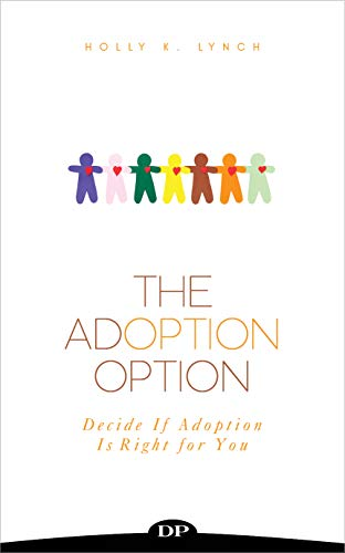 The Adoption Option: Decide If Adoption Is Right for You