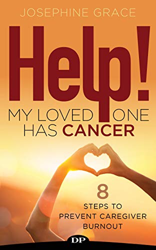 Help! My Loved One Has Cancer: 8 Steps to Prevent Caregiver Burnout