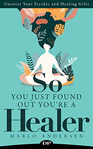 So You Just Found out You're a Healer: Uncover Your Psychic and Healing Gifts