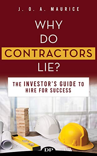 Why Do Contractors Lie?: The Investor's Guide to Hire for Success