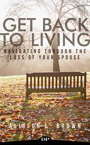 Get Back to Living: Navigating Through the Loss of Your Spouse
