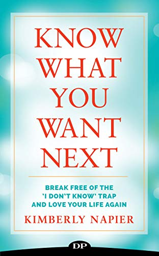 Know What You Want Next: Break Free of the 'I Don't Know' Trap and Love Your Life Again