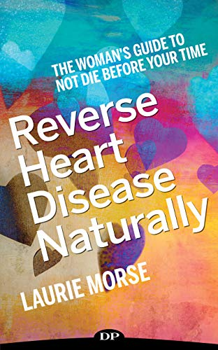 Reverse Heart Disease Naturally: The Woman's Guide to Not Die before Your Time