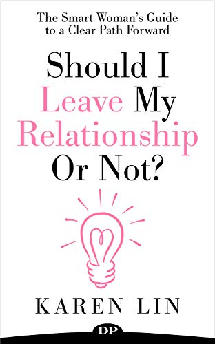 Should I Leave My Relationship or Not?: The Smart Woman's Guide to a Clear Path Forward