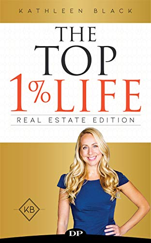 The Top 1% Life: The Real Estate Agent's Guide to Free Up Your Time, Build Your Business with Confidence, and Finally, Have a Life Outside of Sales!