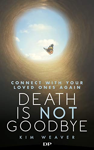 Death Is Not Goodbye: Connect with Your Loved Ones Again