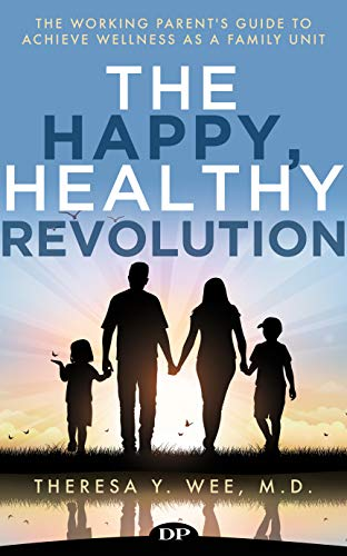 The Happy, Healthy Revolution: The Working Parent's Guide to Achieve Wellness as a Family Unit