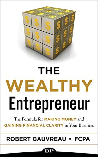 The Wealthy Entrepreneur: The Formula for Making Money and Gaining Financial Clarity in Your Business