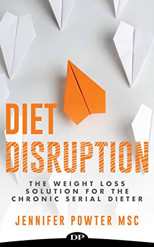 Diet Disruption: The Weight Loss Solution for the Chronic Serial Dieter
