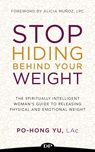 Stop Hiding behind Your Weight: The Spiritually Intelligent Woman's Guide to Releasing Physical and Emotional Weight
