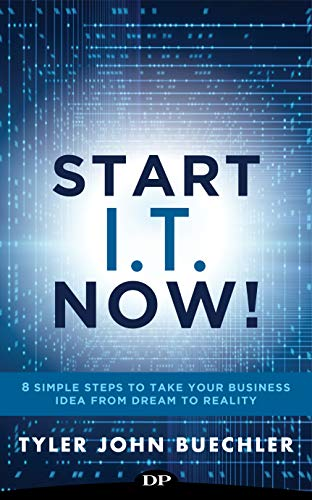 Start I.T. Now!: 8 Simple Steps to Take Your Business Idea from Dream to Reality
